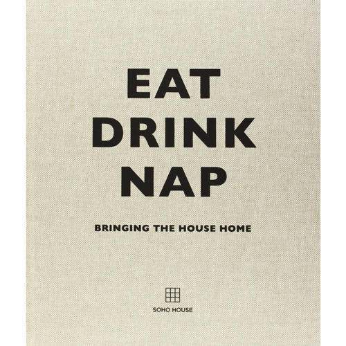 Bookstore Soho House: Eat Drink Nap Bringing the House Home, Hardback - £30.00.