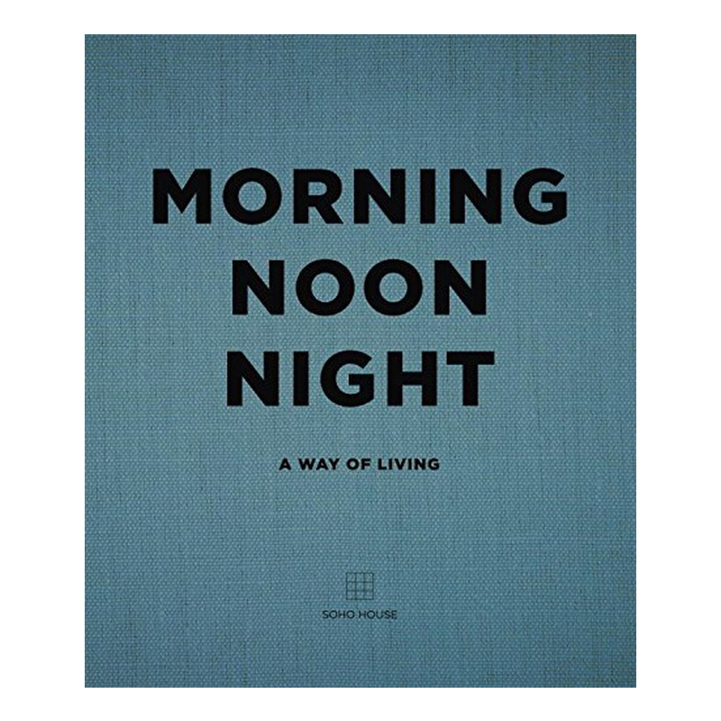 Soho House: Morning, Noon, Night